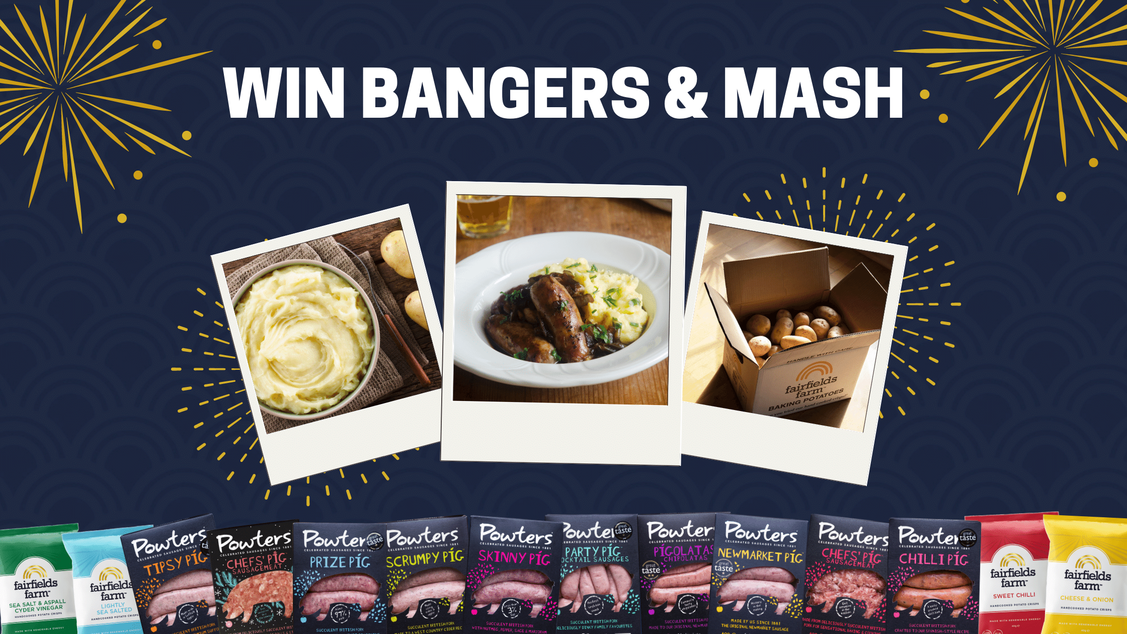 WIN Bangers & Mash with Powters & Fairfields